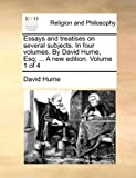 Essays and Treatises on Several Subjects in Four Volumes by David Hume, Esq; a New Edition Volume 1 Of, David Hume, 1170645771