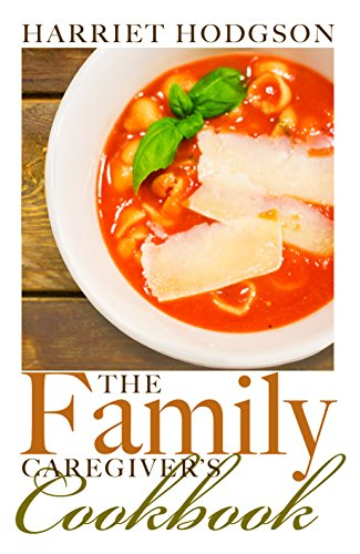 The Family Caregiver's Cookbook: Easy-Fix Recipes for Busy Family Caregivers (The Family Caregivers Series) by Harriet Hodgson