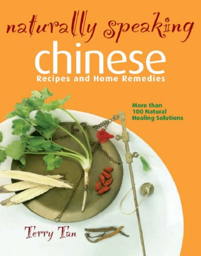 Download Naturally Speaking: Chinese Recipes and Home Remedies (More than 100 Natural Healing Solutions) PDF