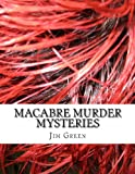 Macabre Murder Mysteries, Jim Green, 1480198773