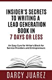 img - for Insiders Secrets to Writing a Lead Generation Book in 7 Days or Less: An Easy Cure For Writer's Block For Service Providers and Entrepreneurs book / textbook / text book