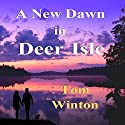 A New Dawn in Deer Isle Audiobook by Tom Winton Narrated by Bill Burrows
