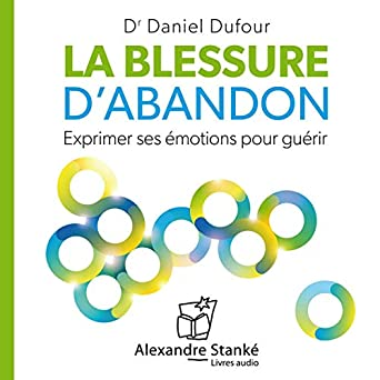 Amazon Com La Blessure D Abandon Exprimer Ses Emotions