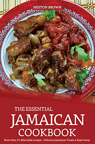 (The Essential Jamaican Cookbook:  More than 25 delectable recipes - Delicious Jamaican Treats a Read)