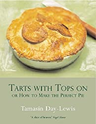 Tarts With Tops On: A Book of Pies: Or How to Make the Perfect Pie