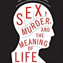 Sex, Murder, and the Meaning of Life: A Psychologist Investigates How Evolution, Cognition, and Complexity Are Revolutionizing Our View of Human Nature Audiobook by Douglas T. Kenrick Narrated by Fred Stella