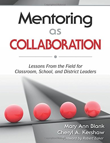 Mentoring As Collaboration: Lessons From The Field For Classroom, School, And District Leaders