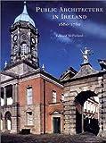 Public Architecture in Ireland, 1680-1760, Edward McParland, 0300090641