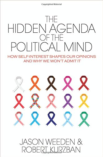 The Hidden Agenda Of The Political Mind: How Self-Interest Shapes