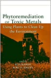Phytoremediation of Toxic Metals: Using Plants toClean Up the Environment