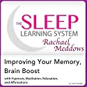 Improving Your Memory, Brain Boost: Hypnosis, Meditation and Subliminal - The Sleep Learning System Featuring Rachael Meddows Audiobook by Joel Thielke Narrated by Rachael Meddows