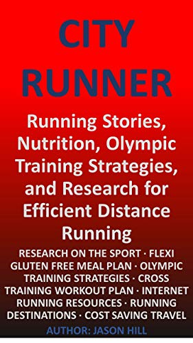 CITY RUNNER: Running Stories, Olympic Training Strategies, and Nutrition for Efficient Distance Running por Jason Hill