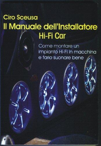 Il Manuale dell'installatore Hi Fi Car (Italian Edition)