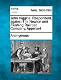 John Higgins, Respondent, Against the Newton and Flushing Railroad Company, Appellant, Anonymous, 1275563449