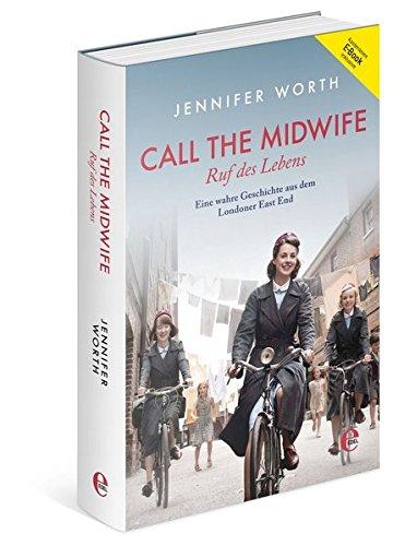Call the Midwife - Ruf des Lebens Gebundenes Buch – 16. September 2013 Jennifer Worth Tobias Rothenbücher 3841902197 Belletristik / Biographien