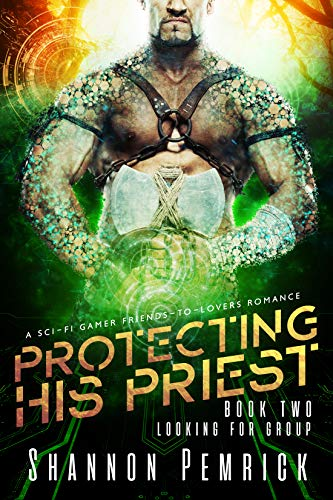 Protecting His Priest: A Sci-Fi Gamer Friends-to-Lovers Romance (Looking For Group Book 2)
