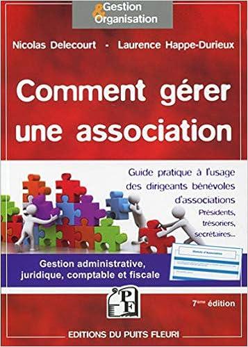 Book's Cover of Comment gérer une association: Gestion administrative, juridique, fiscale et comptable. (Français) Broché – 7 janvier 2016
