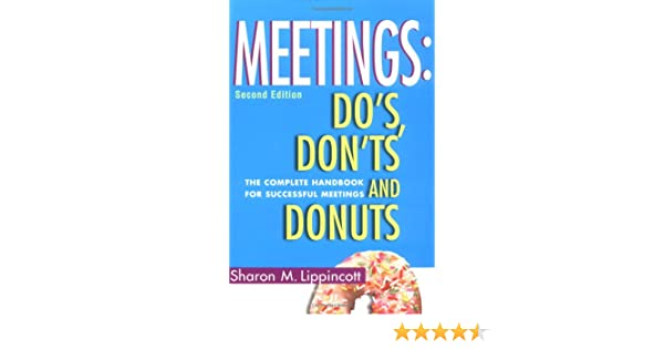 Meetings: Do'S, Dont'S And Donuts: The Complete Handbook For