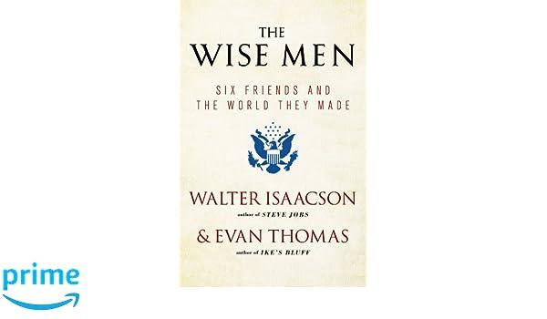 4506ec89e1c The Wise Men: Six Friends and the World They Made: Amazon.es: Walter  Isaacson, Evan Thomas: Libros en idiomas extranjeros