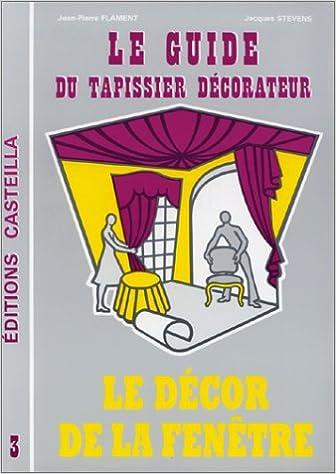 Téléchargement complet d\'ebook gratuit Guide du tapissier décorateur, tome 3. Le décorateur de la fenêtre 2713505933 PDF iBook by Jean-Pierre Flament,Jacques Stevens