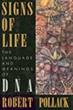 Signs of Life : The Language and Meanings of DNA, Pollack, Robert, 0395644984