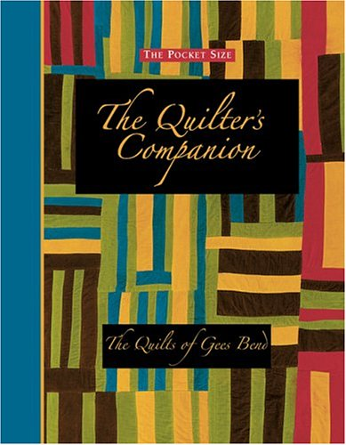 The Pocket Size Quilter's Companion: The Quilts of Gees Bend - Gees Bend Quilts