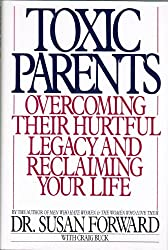 Toxic Parents, Overcoming Their Hurtful Legacy and Reclaiming Your Life