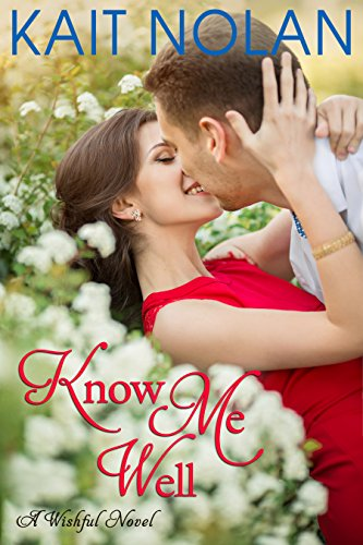 Know Me Well: A Small Town Southern Romance (Wishful Romance Book 3) by [Nolan, Kait]