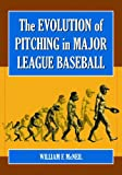The Evolution of Pitching in Major League Baseball, William F. McNeil, 0786424680