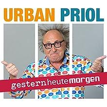 gestern heute morgen Rede von Urban Priol Gesprochen von: Urban Priol