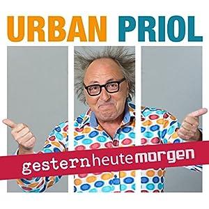 Urban Priol - gestern heute morgen