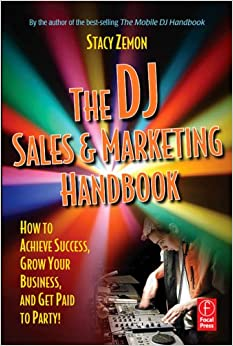 Book The DJ Sales and Marketing Handbook: How to Achieve Success, Grow Your Business, and Get Paid to Party!