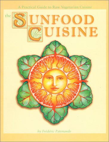 Download Sunfood Cuisine: A Practical Guide to Raw Vegetarian Cuisine PDF