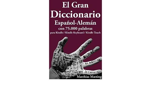 Amazon.com: El Gran Diccionario Español-Alemán con 75.000 Palabras (Gran Diccionarios nº 2) (Spanish Edition) eBook: Matthias Matting: Kindle Store