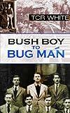 Bush Boy to Bug Man, T. C. R. White, 1844013081