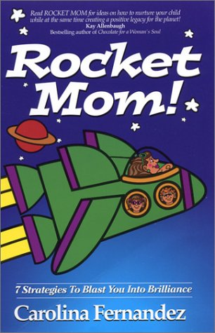 Rocket Mom! 7 Strategies To Blast You Into Brilliance