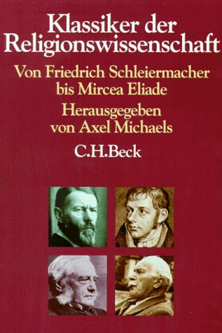 Klassiker der Religionswissenschaft: Von Friedrich Schleiermacher bis Mircea Eliade