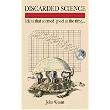 Discarded Science: Ideas That Seemed Good at the Time...