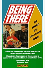 Being There: The Benefits of a Stay-At-Home Parent Paperback