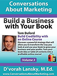 Build a Business with Your Book: Build Credibility with an Online Course (Conversations About Marketing: Volume 2: Book Book 3)