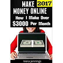Make Money Online: How I Make Over $3000 A Month Online (Make Money Online 2017): Make Money from Home Now
