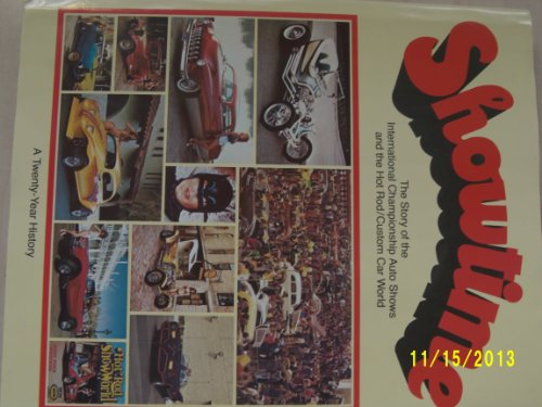 (Showtime: The story of the International Championship Auto Shows and the hot rod/custom car world : a twenty-year history)