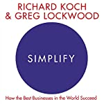 Simplify: How the Best Businesses in the World Succeed | Richard Koch,Greg Lockwood