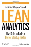 Lean Analytics: Use Data to Build a Better Startup Faster Front Cover