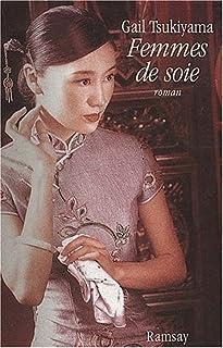 Femmes de soie : roman, Tsukiyama, Gail