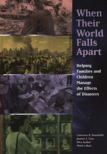 When Their World Falls Apart: Helping Families and Children Manage the Effects of Disasters