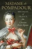 Madame de Pompadour: Mistress of France by Christine Pevitt Algrant front cover