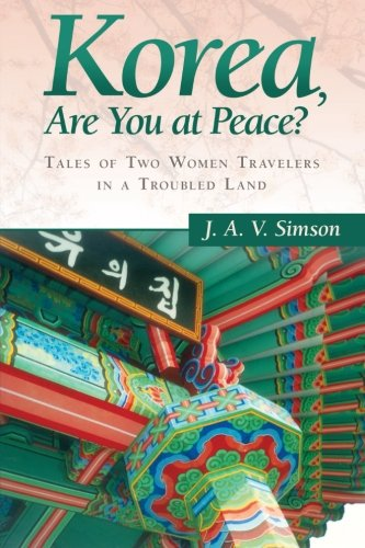 Korea, Are You at Peace?: Tales of Two Women Travelers in a Troubled Land