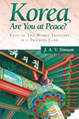 Korea, Are You at Peace?: Tales of Two Women Travelers in a Troubled Land Paperback