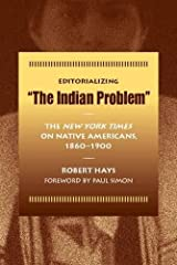 """Editorializing """"The Indian Problem"""": The New York Times on Native Americans, 1860-1900 Paperback"""